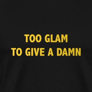 too glam to give a damn - Men's Premium T-Shirt
