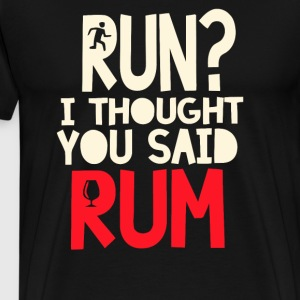 Run I Thought You Said Rum - Men's Premium T-Shirt