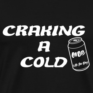 Craking A Cold One (With The Boys) - Men's Premium T-Shirt
