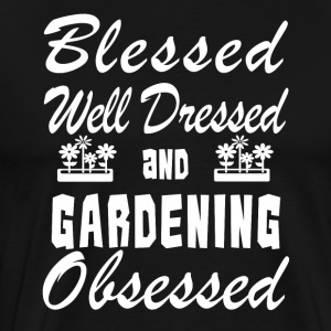 Gardening Lover Shirt/Hoodie- Blessed & Obsessed - Men's Premium T-Shirt