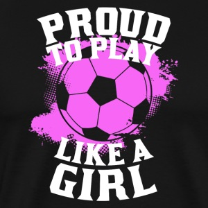 Proud To Play Like A Girl Soccer - Men's Premium T-Shirt