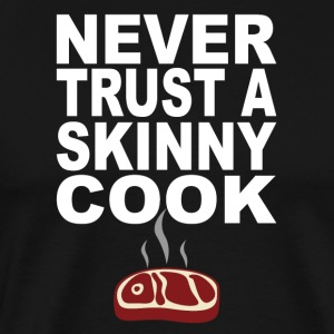 Never Trust A Skinny Cook - Men's Premium T-Shirt