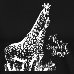 Life is a Beautiful Struggle Giraffes - Men's Premium T-Shirt