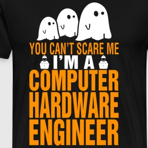 You Cant Scare Me Im Computer Hardware Engineer - Men's Premium T-Shirt