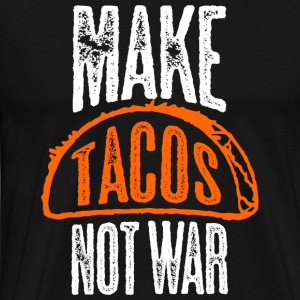 Make Tacos Not War T Shirt - Men's Premium T-Shirt