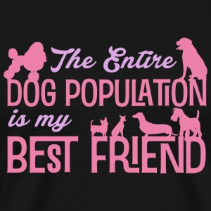 The Entire Dog Population Is My Bestfriend - Men's Premium T-Shirt