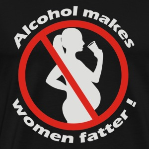 Alcohol makes women fatter - Men's Premium T-Shirt