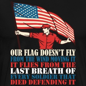 Our Flag Doesnt Fly Frm Wind Moving It America - Men's Premium T-Shirt