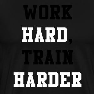 Work Hard, Train Harder - Men's Premium T-Shirt