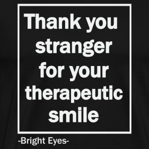 Thank You Stranger for your therapeutic smile - Men's Premium T-Shirt