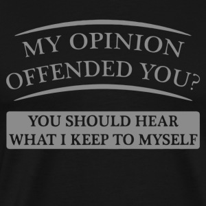 My Opinion Offended You - Men's Premium T-Shirt