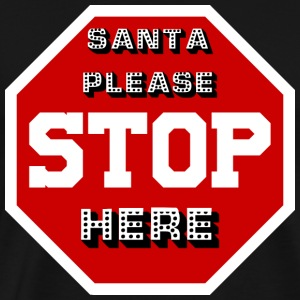 Santa Please STOP Here - Men's Premium T-Shirt