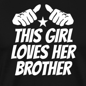 This Girl Loves Her Brother - Men's Premium T-Shirt