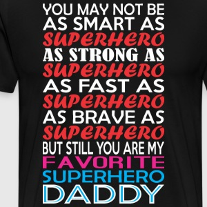 You Maynot Smart Strong Fast Brave Superhero Daddy - Men's Premium T-Shirt