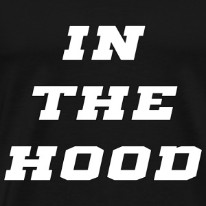 in the hood - Men's Premium T-Shirt