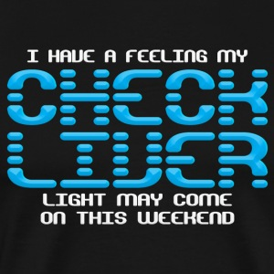 I have a feeling my check liver light may come on - Men's Premium T-Shirt