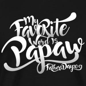 My Favorite Word is Papaw Fathers Day 2017 - Men's Premium T-Shirt