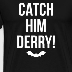 Catch Him Derry - Men's Premium T-Shirt