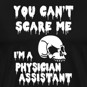 You cant Scare me Physician Assistant - Men's Premium T-Shirt