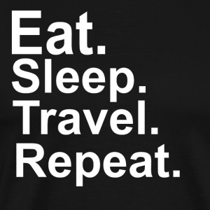 EAT. SLEEP. TRAVEL. REPEAT. FOR THE FOODIE IN US - Men's Premium T-Shirt