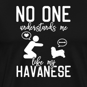 No one understands me like my Havanese - Men's Premium T-Shirt