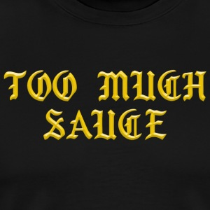Too much sauce - Men's Premium T-Shirt