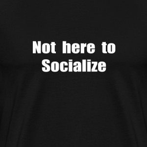 T Shirt Not here to socialize - Men's Premium T-Shirt