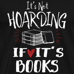 Bookworm - It's Not Hoarding if It's Books - Men's Premium T-Shirt
