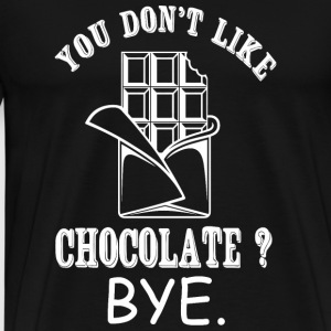 Chocolate - You Don't Like Chocolate? Bye - Men's Premium T-Shirt