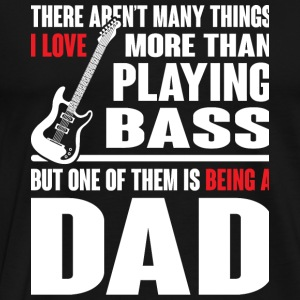Bass - Being A Dad And Love Playing Bass T Shirt - Men's Premium T-Shirt