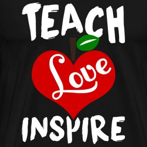 Teach - Teach Love Inspire T Shirt - Men's Premium T-Shirt