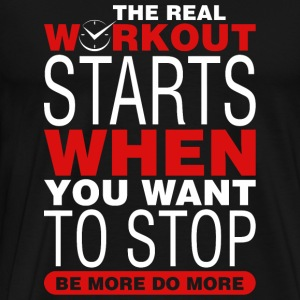 Workout - The Real Workout Starts When You Want - Men's Premium T-Shirt