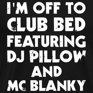 Bed - I Am Off To Club Bed - Men's Premium T-Shirt