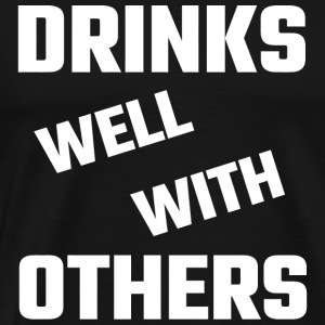 Drink - Drinks Well With Others - Men's Premium T-Shirt