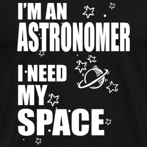 Astronomer - i'm an astronomer i need my space - Men's Premium T-Shirt