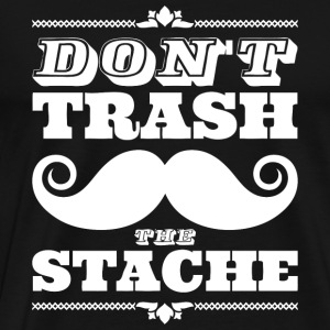 Stache - Don't trash the stache - Men's Premium T-Shirt