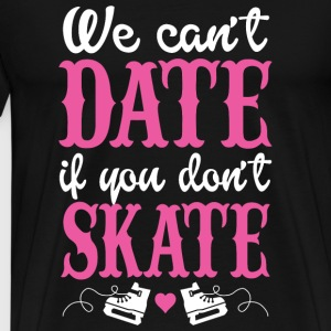 Skating - we can't date if you don't skate - Men's Premium T-Shirt