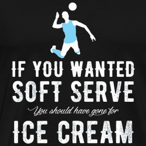 Volleyball - If You Wanted A Soft Serve you shou - Men's Premium T-Shirt