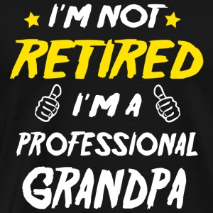 Professional I m Not Retired I m A Professiona - Men's Premium T-Shirt