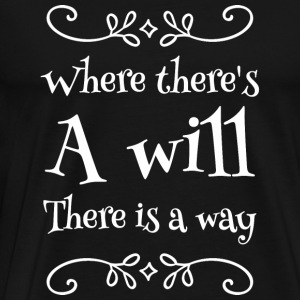Positive - Where there's a will there is a way - Men's Premium T-Shirt