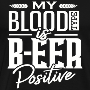Beer - My Blood Type Is B-eer Positive Beer Gift - Men's Premium T-Shirt