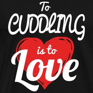 Cuddling - to cuddling is to love - Men's Premium T-Shirt