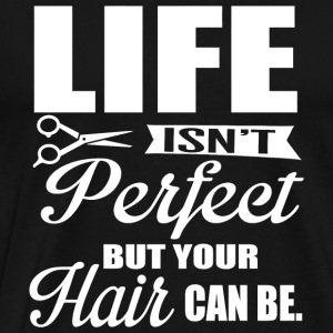 Hairdresser Life isn t perfect but your hair - Men's Premium T-Shirt