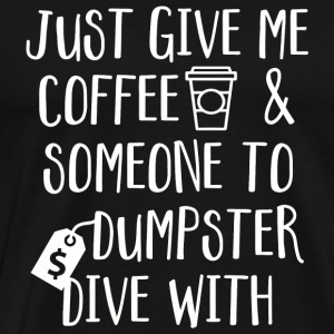 Dive - Just Give Me Coffee - Men's Premium T-Shirt