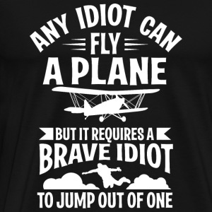 - Any idiot can fly a plane, but brave idiot ju - Men's Premium T-Shirt
