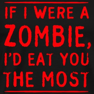 Zombie - If I were a zombie I'd eat you most - Men's Premium T-Shirt