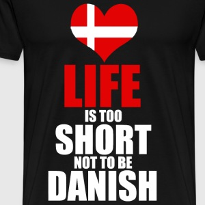 Danish - Danish - Llife Is Too Short Not Be Dani - Men's Premium T-Shirt