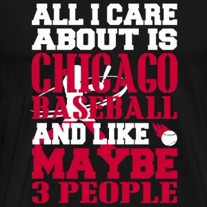 CHICAGO BASEBALL - All I Care About Is CHICAGO B - Men's Premium T-Shirt