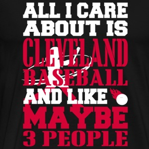 CLEVELAND BASEBALL All I Care About Is CLEVELA - Men's Premium T-Shirt