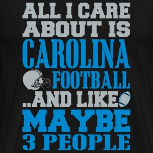 CAROLINA Football - All I Care About Is CAROLINA - Men's Premium T-Shirt